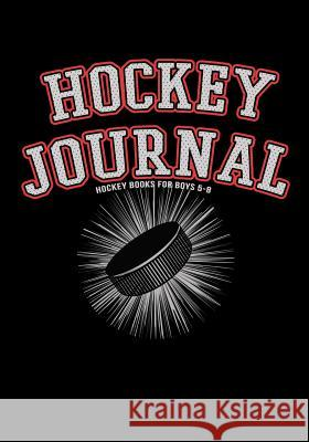 Hockey Journal: Hockey Notebook & Personal STATS Tracker 100 Games My Hocke Blank Boo 9781544032603