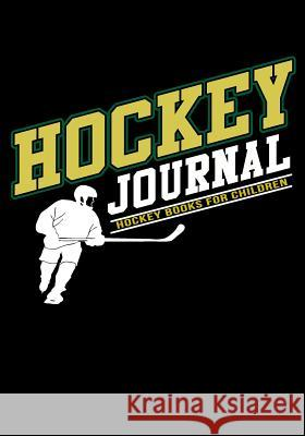Hockey Journal: Hockey Notebook & Personal STATS Tracker 100 Games My Hocke Blank Boo 9781544032610