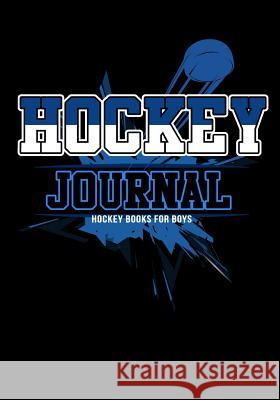 Hockey Journal: Hockey Notebook & Personal STATS Tracker 100 Games My Hocke Blank Boo 9781544032672