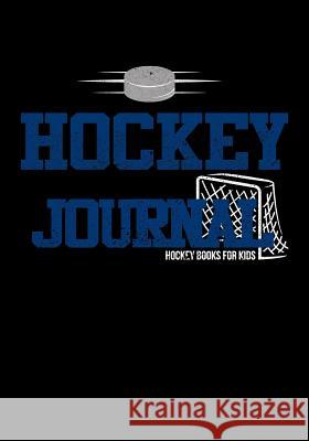 Hockey Journal: Hockey Notebook & Personal STATS Tracker 100 Games My Hocke Blank Boo 9781544032696
