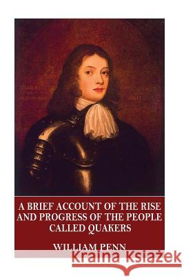 A Brief Account of the Rise and Progress of the People Called Quakers William Penn 9781544058924 Createspace Independent Publishing Platform