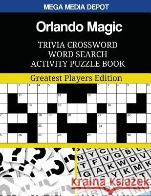 Orlando Magic Trivia Crossword Word Search Activity Puzzle Book: Greatest Players Edition Mega Media Depot 9781544063317