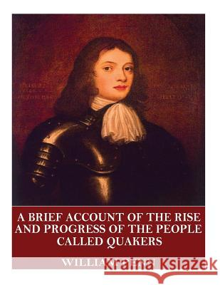 A Brief Account of the Rise and Progress of the People Called Quakers William Penn 9781544068886 Createspace Independent Publishing Platform