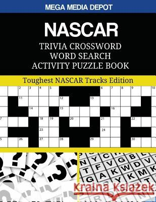 NASCAR Trivia Crossword Word Search Activity Puzzle Book: Toughest NASCAR Tracks Edition Mega Media Depot 9781544108247