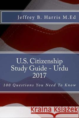 U.S. Citizenship Study Guide- Urdu: 100 Questions You Need to Know Jeffrey B. Harris 9781544119564