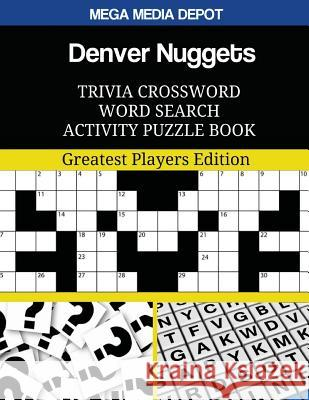 Denver Nuggets Trivia Crossword Word Search Activity Puzzle Book: Greatest Players Edition Mega Media Depot 9781544177335