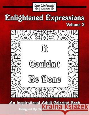 Enlightened Expressions Adult Coloring Book, Volume 2: It Couldn't Be Done Teresa Nichole Thomas 9781544195308