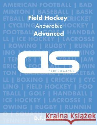 DS Performance - Strength & Conditioning Training Program for Field Hockey, Anaerobic, Advanced D. F. J. Smith 9781544254050