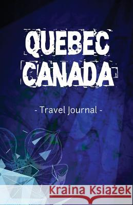 Quebec Canada Travel Journal: Lined Writing Notebook Journal for Quebec Canada Canadiantraveljournals 9781544274461