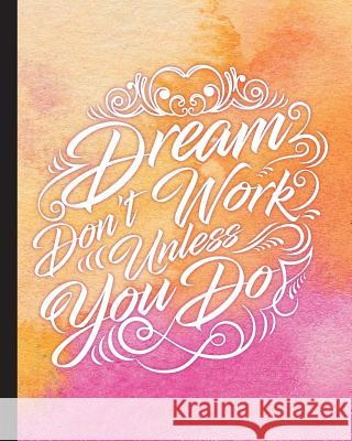 Dream Don't Work Unless You Do, Quote Inspirational Writing Journal: Motivational Notebook, 120 Pages, 8x10, Wild Ruled Paper Notebook Notebook Journal Publishing 9781544295473
