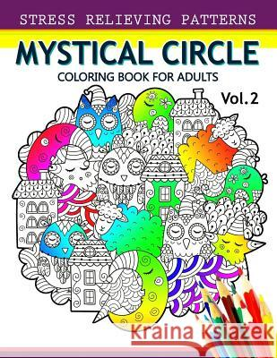 Mystical Circle Coloring Books For Adults Vol2 A Mandala Book Amazing Flower Animal And Doodle Patterns Design