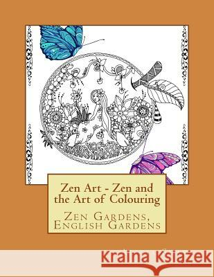 Zenart - Zen Gardens, English Gardens, La La Land: Zen and the Art of Colouring Alicia Shaw 9781544654522