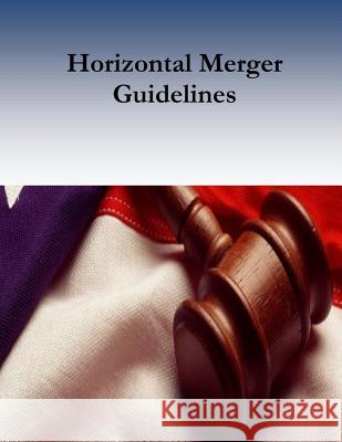 Horizontal Merger Guidelines U. S. Department of Justice              Federal Trade Commission                 Penny Hill Press 9781544654577