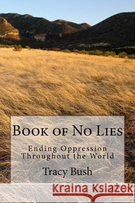 Book of No Lies: Ending Oppression Throughout the World Bro Tracy E. Bush 9781544664903