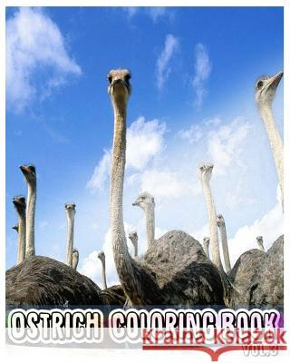 Ostrich: Coloring Book Vol.3: A Coloring Book Containing 30 Ostrich Designs in a Variety of Styles to Help You Relax Mimic Mock 9781544671192