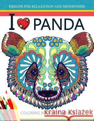I Love Panda Coloring Book for Adult Panda Coloring Book for Adult 9781544673011