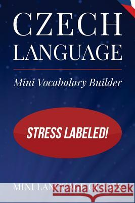 Czech Language Mini Vocabulary Builder: Stress Labeled! Mini Languag 9781544716565