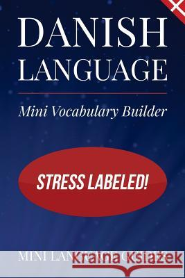 Danish Language Mini Vocabulary Builder: Stress Labeled! Mini Languag 9781544716619
