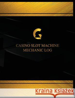 Casino Slot Machine Mechanic Log (Log Book, Journal - 125 Pgs, 8.5 X 11 Inches): Casino Slot Machine Mechanic Logbook (Black Cover, X-Large) Centurion Logbooks 9781544748306