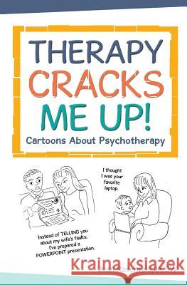 Therapy Cracks Me Up!: Cartoons about Psychotherapy Jean Rosenfeld 9781544748894