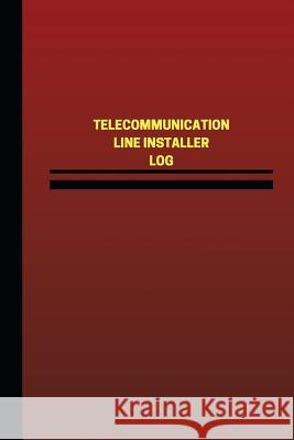 Telecommunication Line Installer Log (Logbook, Journal - 124 Pages, 6 X 9 Inches: Telecommunication Line Installer Logbook (Red Cover, Medium) Unique Logbooks 9781544802923