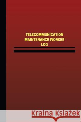 Telecommunication Maintenance Worker Log (Logbook, Journal - 124 Pages, 6 X 9 in: Telecommunication Maintenance Worker Logbook (Red Cover, Medium) Unique Logbooks 9781544803012