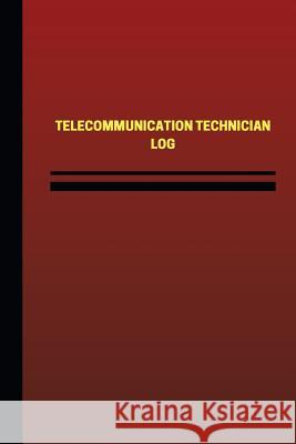 Telecommunication Technician Log (Logbook, Journal - 124 Pages, 6 X 9 Inches): Telecommunication Technician Logbook (Red Cover, Medium) Unique Logbooks 9781544803074
