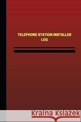 Telephone Station Installer Log (Logbook, Journal - 124 Pages, 6 X 9 Inches): Telephone Station Installer Logbook (Red Cover, Medium) Unique Logbooks 9781544803166