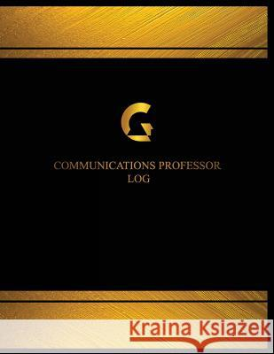 Communications Professor Log (Log Book, Journal - 125 Pgs, 8.5 X 11 Inches): Communications Professor Logbook (Black Cover, X-Large) Centurion Logbooks 9781544816197