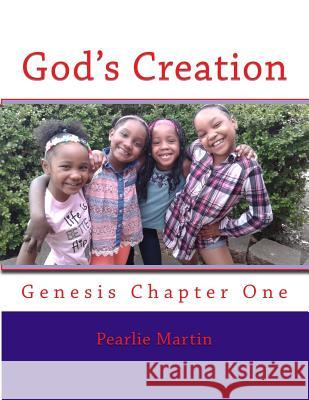God's Creation: From the Book of Genesis Pearlie J. Martin Zarriah Navay Stewart Skye Divine Harris 9781544828985