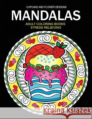 Mandala Adult Coloring Books: Cupcake and Flower Design Adult Coloring Books 9781544838366