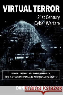 Virtual Terror: 21st Century Cyber Warfare MR Daniel Wagner 9781544849324