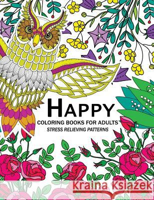 Happy Coloring Books for Adutls: An Adult Coloring Books with Animals Flower and Floral Adult Coloring Books 9781544863894