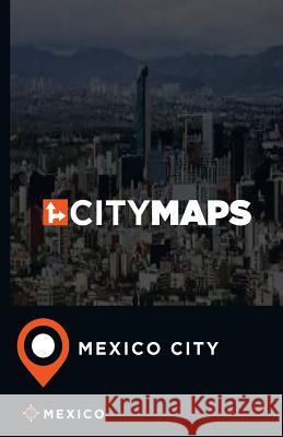 City Maps Mexico City Mexico James McFee 9781544896410