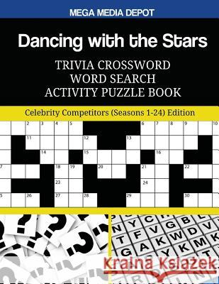 Dancing with the Stars Trivia Crossword Word Search Activity Puzzle Book: Celebrity Competitors (Seasons 1-24) Edition Mega Media Depot 9781544902364