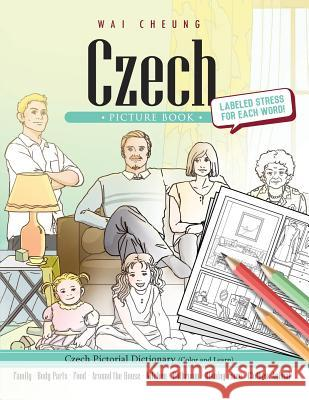Czech Picture Book: Czech Pictorial Dictionary (Color and Learn) Wai Cheung 9781544906201