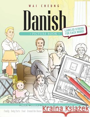 Danish Picture Book: Danish Pictorial Dictionary (Color and Learn) Wai Cheung 9781544906263
