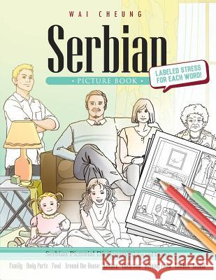 Serbian Picture Book: Serbian Pictorial Dictionary (Color and Learn) Wai Cheung 9781544908731