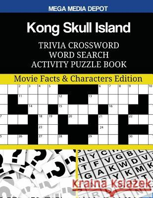 Kong Skull Island Trivia Crossword Word Search Activity Puzzle Book: Movie Facts & Characters Edition Mega Media Depot 9781544909141