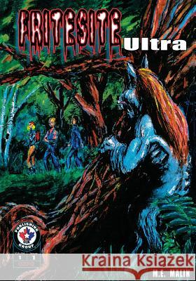 Fritesite Ultra #1: The Ultimate Fritesite Including Issues #1 Thru #3 and Previously Un-Published Stories! Be Prepared to Be Disturbed! Martin Malin Michael L. Rickaby Marcus E. T 9781544927862