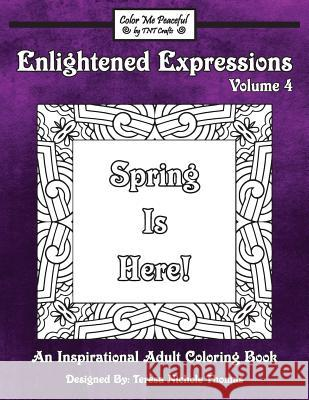 Enlightened Expressions Adult Coloring Book, Volume 4: Spring Is Here Teresa Nichole Thomas 9781544927978