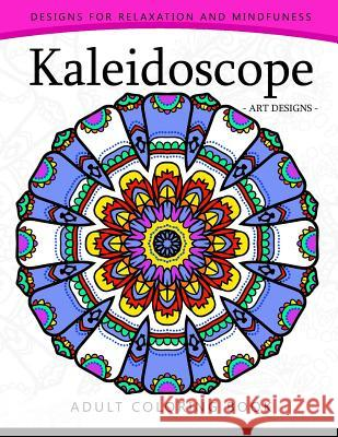 Kaleidoscope Coloring Book for Adults: An Adult Coloring Book Mandala with Doodle Adult Coloring Book 9781544929774