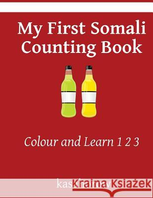 My First Somali Counting Book: Colour and Learn 1 2 3 Kasahorow 9781544934822