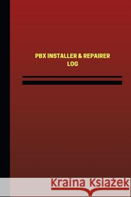 Pbx Installer & Repairer Log (Logbook, Journal - 124 Pages, 6 X 9 Inches): Pbx Installer & Repairer Logbook (Red Cover, Medium) Unique Logbooks 9781544945729