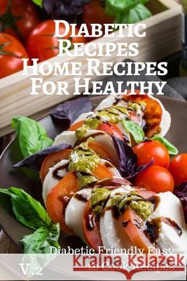 Diabetic Recipes Home Recipes for Healthy V.2 Diabetic Friendly Easy to Cook Recipes: 30 Recipes 6x9 Inches Pie Parker 9781544948270