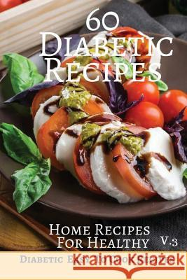 60 Diabetic Recipes Home Recipes for Healthy V.3: Diabetic Easy to Cook Recipes 6x9 Inches Pie Parker 9781544950402
