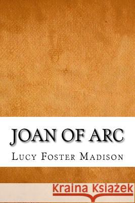 Joan of Arc Lucy Foster Madison 9781544980263