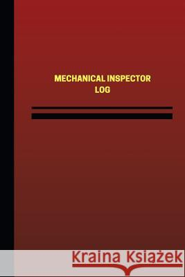 Mechanical Inspector Log (Logbook, Journal - 124 Pages, 6 X 9 Inches): Mechanical Inspector Logbook (Red Cover, Medium) Unique Logbooks 9781545011584