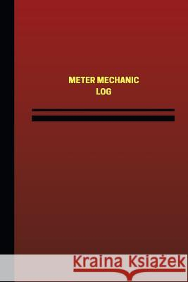 Meter Mechanic Log (Logbook, Journal - 124 Pages, 6 X 9 Inches): Meter Mechanic Logbook (Red Cover, Medium) Unique Logbooks 9781545013731