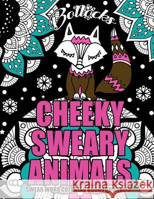 Swear Word Coloring Book for Adults: Cheeky Sweary Animals: 44 Designs Large 8.5 X 11big Pages of Swearing Animals for Stress Relief and Relaxation Swear Words Colorin 9781545090343